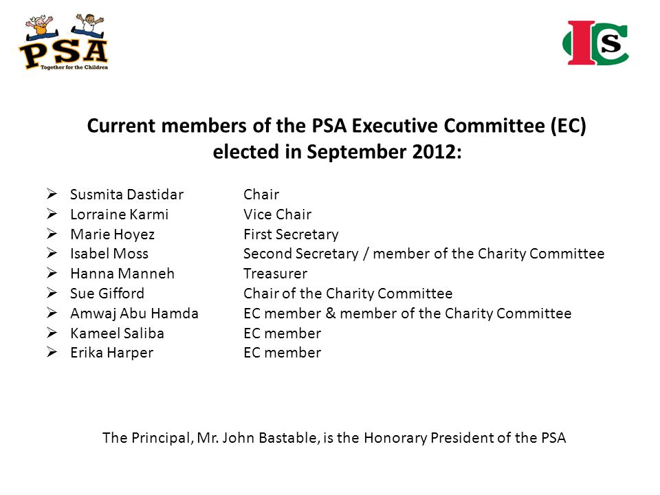 Current members of the PSA Executive Committee (EC) elected in September 2012: Susmita DastidarChair Lorraine Karmi Vice Chair Marie HoyezFirst Secret