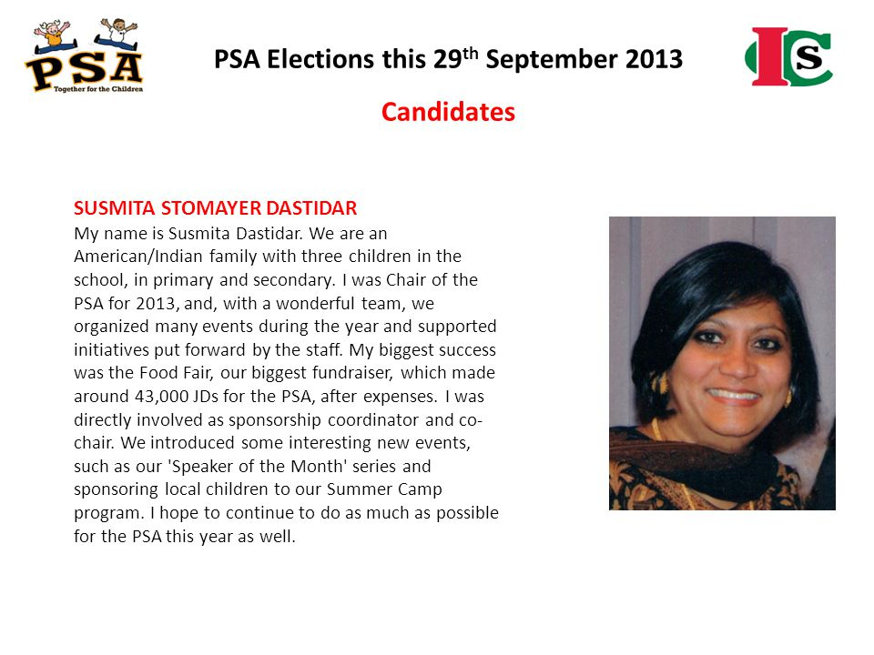 PSA Elections this 29 th September 2013 Candidates SUSMITA STOMAYER DASTIDAR My name is Susmita Dastidar. We are an American/Indian family with three