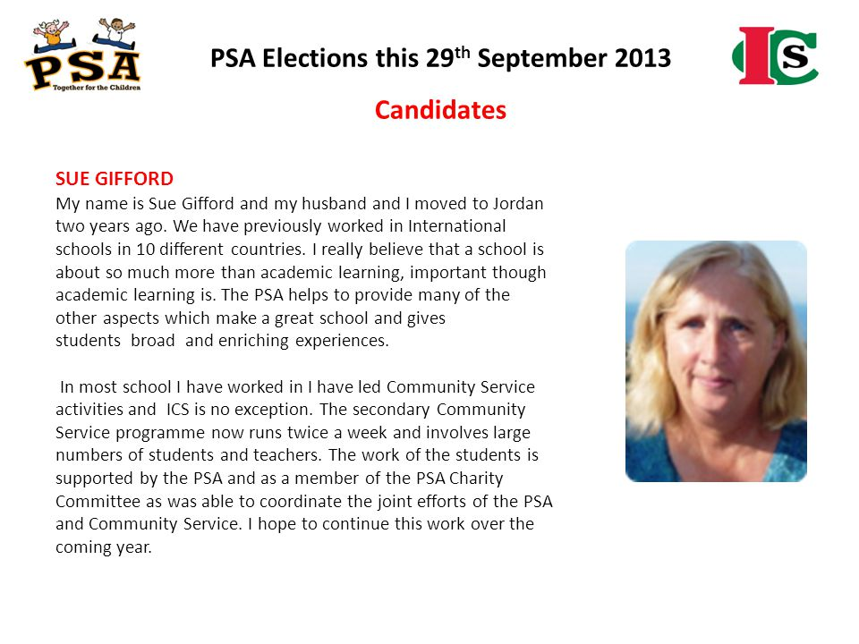 PSA Elections this 29 th September 2013 Candidates SUE GIFFORD My name is Sue Gifford and my husband and I moved to Jordan two years ago. We have prev