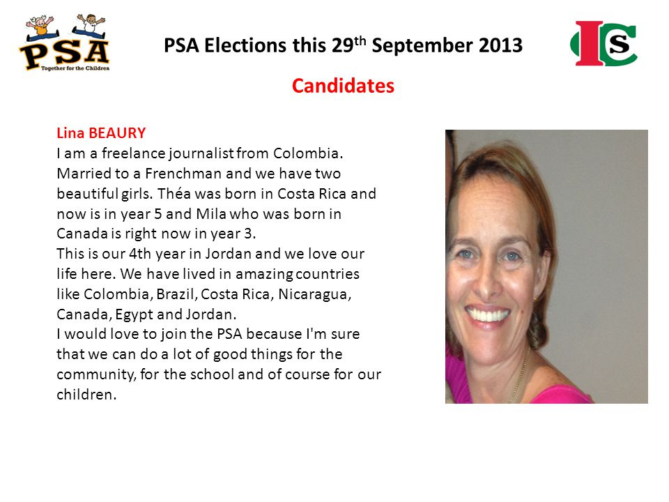 PSA Elections this 29 th September 2013 Candidates Lina BEAURY I am a freelance journalist from Colombia. Married to a Frenchman and we have two beaut