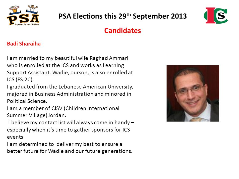 PSA Elections this 29 th September 2013 Candidates Badi Sharaiha I am married to my beautiful wife Raghad Ammari who is enrolled at the ICS and works