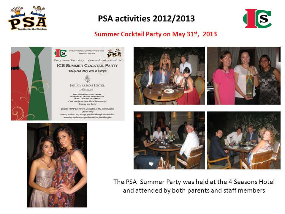 PSA activities 2012/2013 The PSA Summer Party was held at the 4 Seasons Hotel and attended by both parents and staff members Summer Cocktail Party on