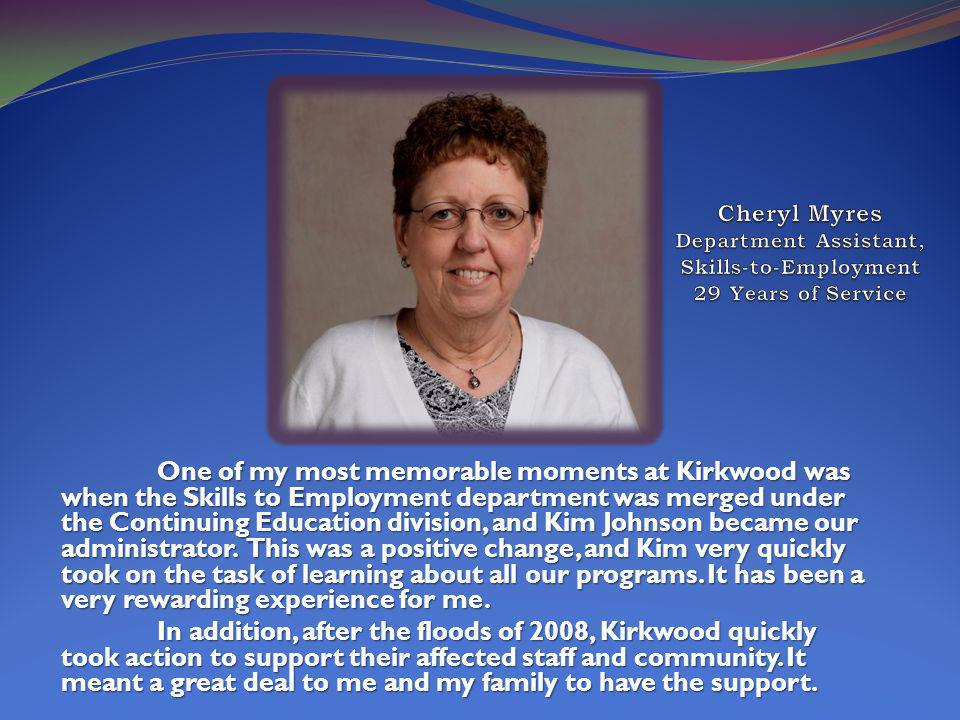 One of my most memorable moments at Kirkwood was when the Skills to Employment department was merged under the Continuing Education division, and Kim Johnson became our administrator.