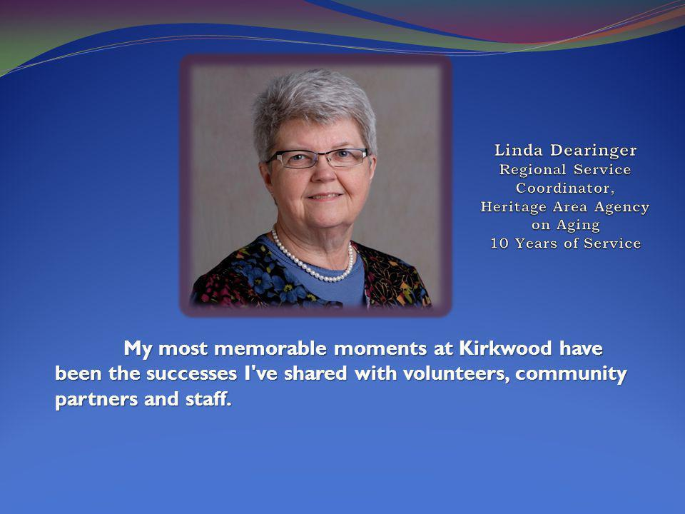 My most memorable moments at Kirkwood have been the successes I ve shared with volunteers, community partners and staff.