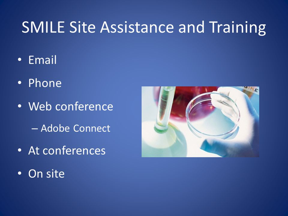 SMILE Site Assistance and Training Email Phone Web conference – Adobe Connect At conferences On site