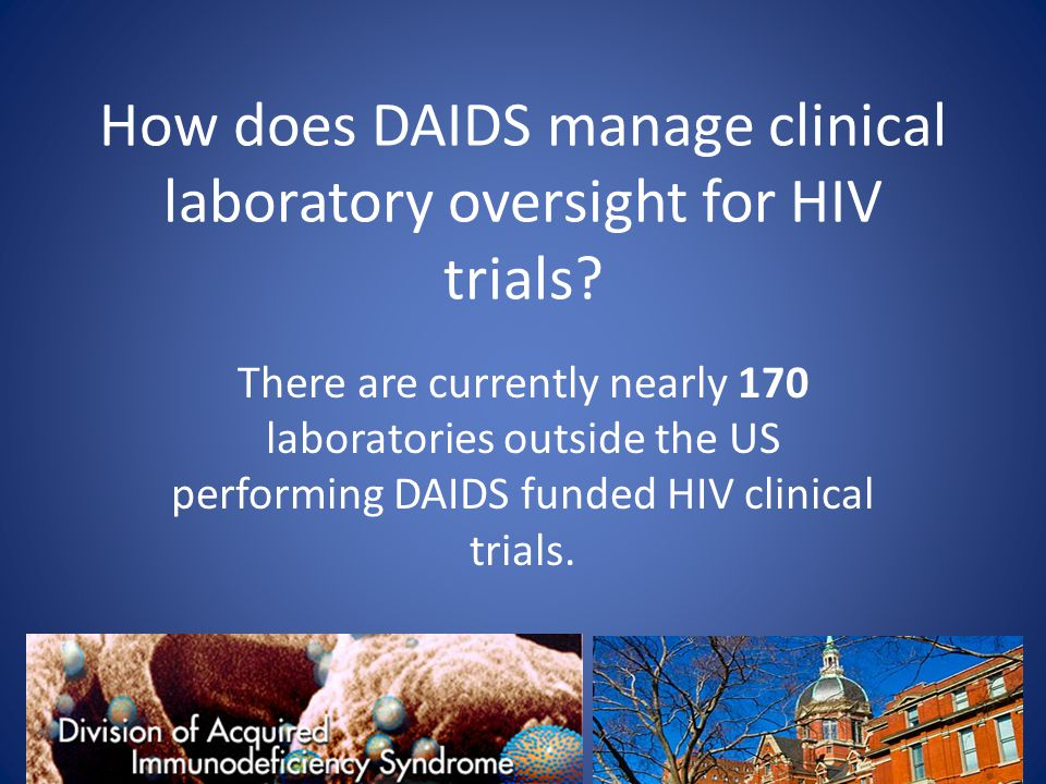 How does DAIDS manage clinical laboratory oversight for HIV trials? There are currently nearly 170 laboratories outside the US performing DAIDS funded
