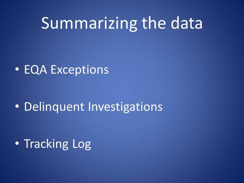 Summarizing the data EQA Exceptions Delinquent Investigations Tracking Log