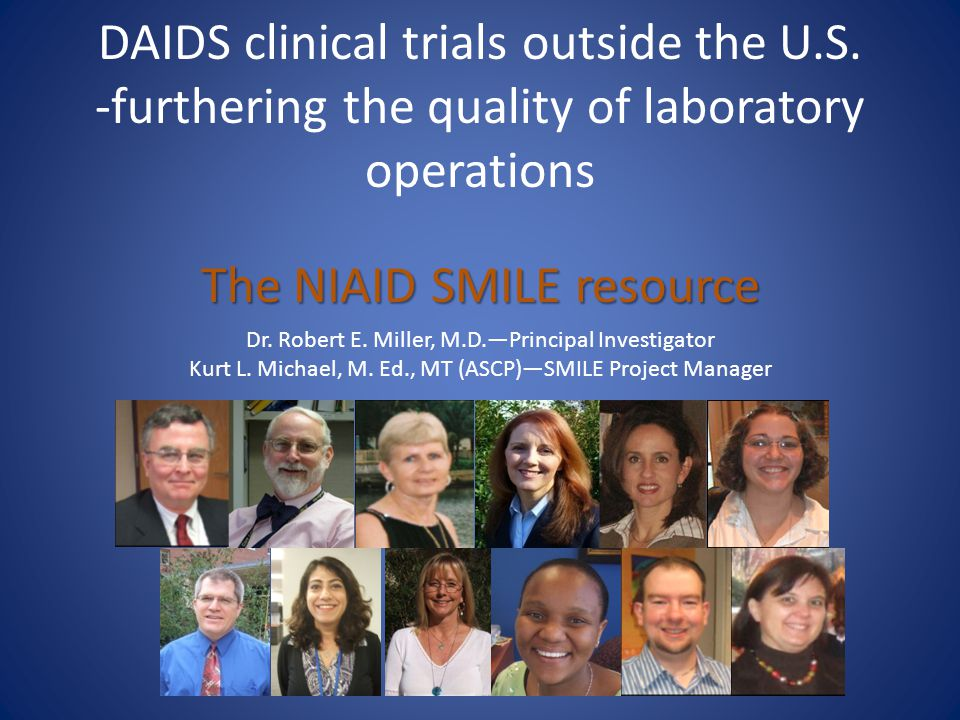 The NIAID SMILE resource DAIDS clinical trials outside the U.S. -furthering the quality of laboratory operations The NIAID SMILE resource Dr. Robert E