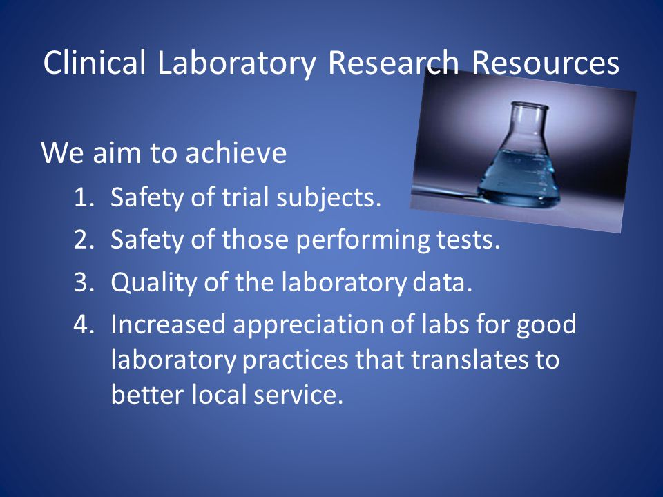 We aim to achieve 1.Safety of trial subjects. 2.Safety of those performing tests. 3.Quality of the laboratory data. 4.Increased appreciation of labs f