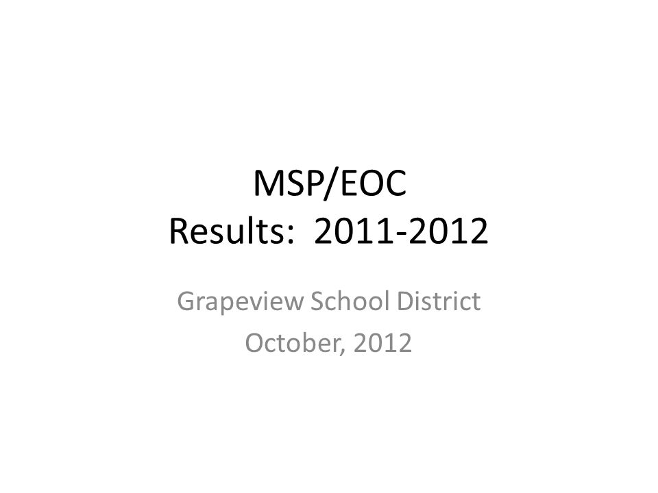 MSP/EOC Results: 2011-2012 Grapeview School District October, 2012