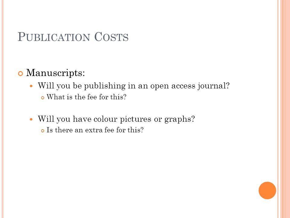 P UBLICATION C OSTS Manuscripts: Will you be publishing in an open access journal.