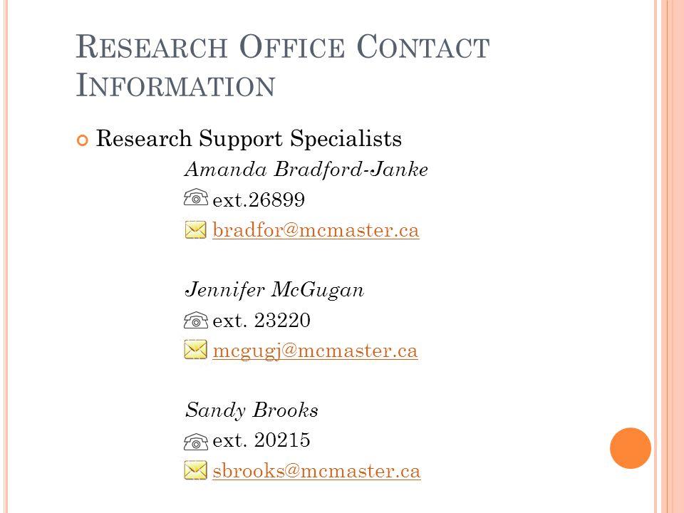 R ESEARCH O FFICE C ONTACT I NFORMATION Research Support Specialists Amanda Bradford-Janke ext.26899 bradfor@mcmaster.ca Jennifer McGugan ext.