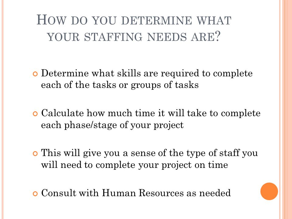 H OW DO YOU DETERMINE WHAT YOUR STAFFING NEEDS ARE .