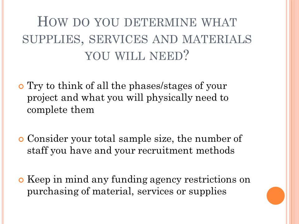 H OW DO YOU DETERMINE WHAT SUPPLIES, SERVICES AND MATERIALS YOU WILL NEED .