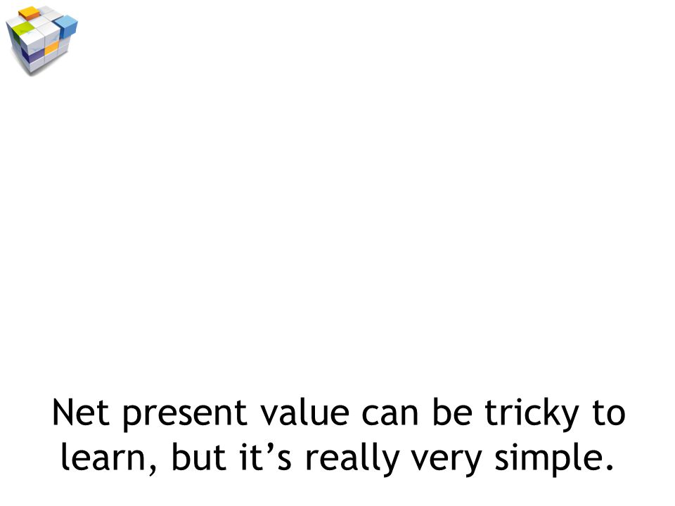 Net present value can be tricky to learn, but its really very simple.