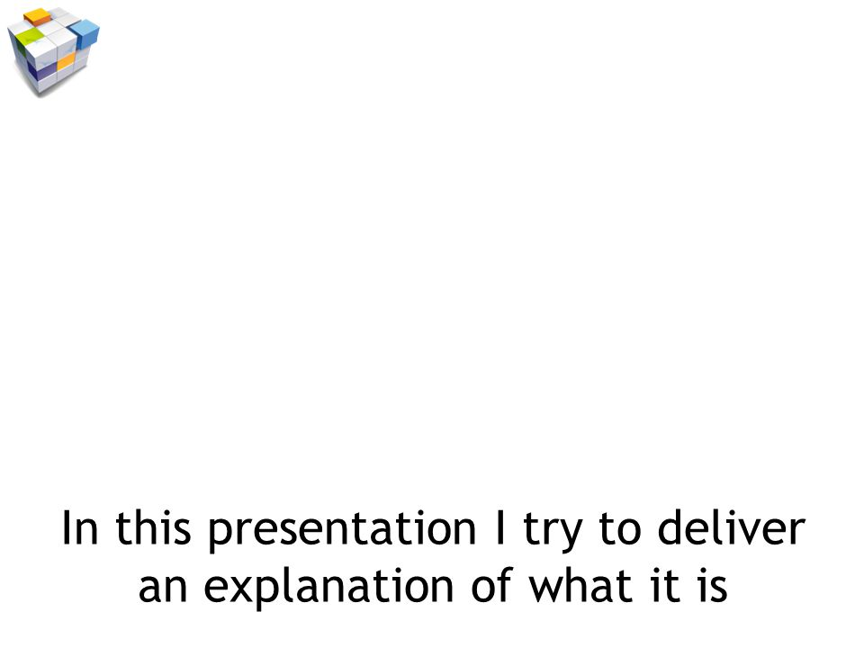 In this presentation I try to deliver an explanation of what it is