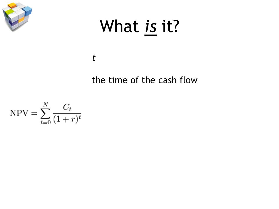 What is it? t the time of the cash flow