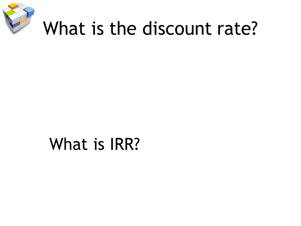 What is the discount rate? What is IRR?