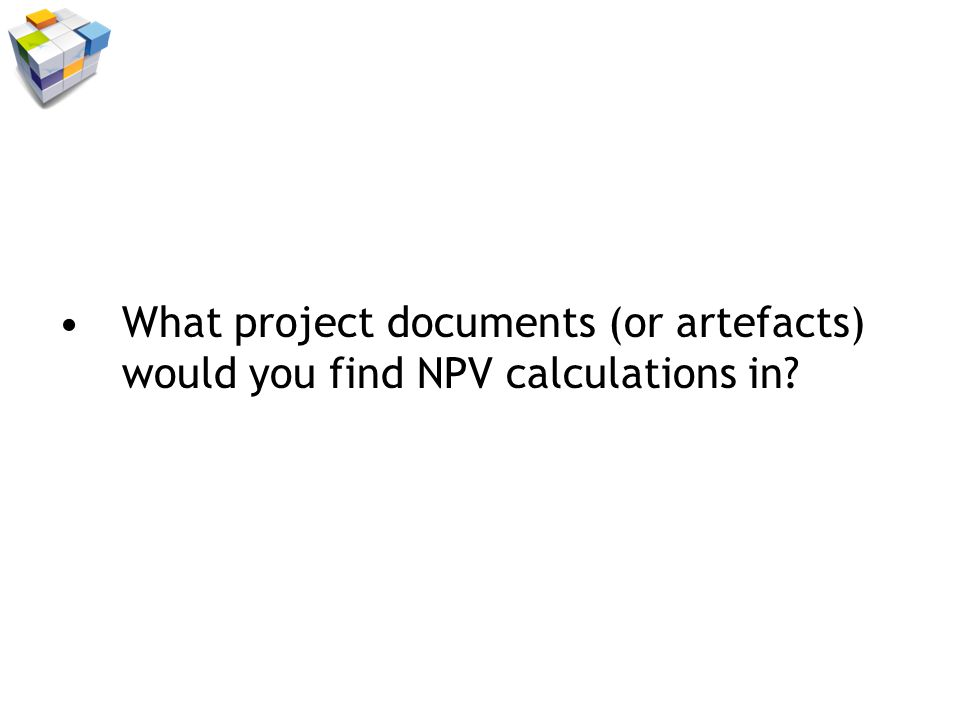 What project documents (or artefacts) would you find NPV calculations in