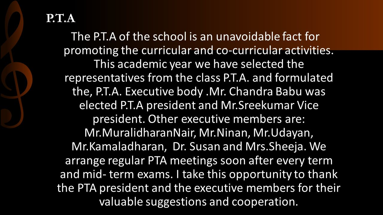 P.T.A The P.T.A of the school is an unavoidable fact for promoting the curricular and co-curricular activities. This academic year we have selected th