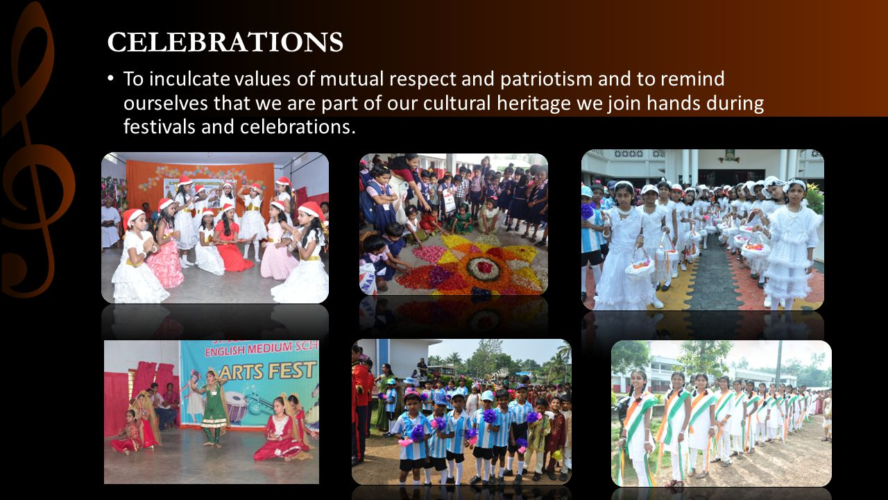 CELEBRATIONS To inculcate values of mutual respect and patriotism and to remind ourselves that we are part of our cultural heritage we join hands duri