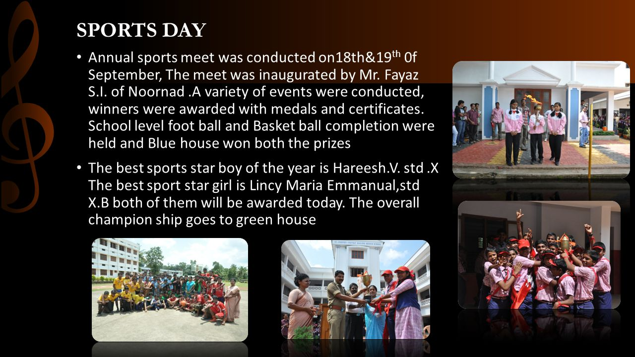 SPORTS DAY Annual sports meet was conducted on18th&19 th 0f September, The meet was inaugurated by Mr. Fayaz S.I. of Noornad.A variety of events were