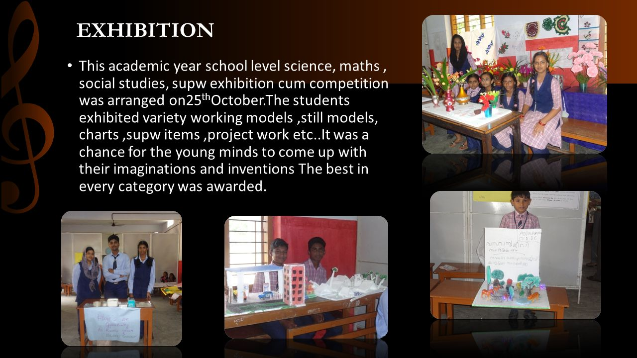 EXHIBITION This academic year school level science, maths, social studies, supw exhibition cum competition was arranged on25 th October.The students e