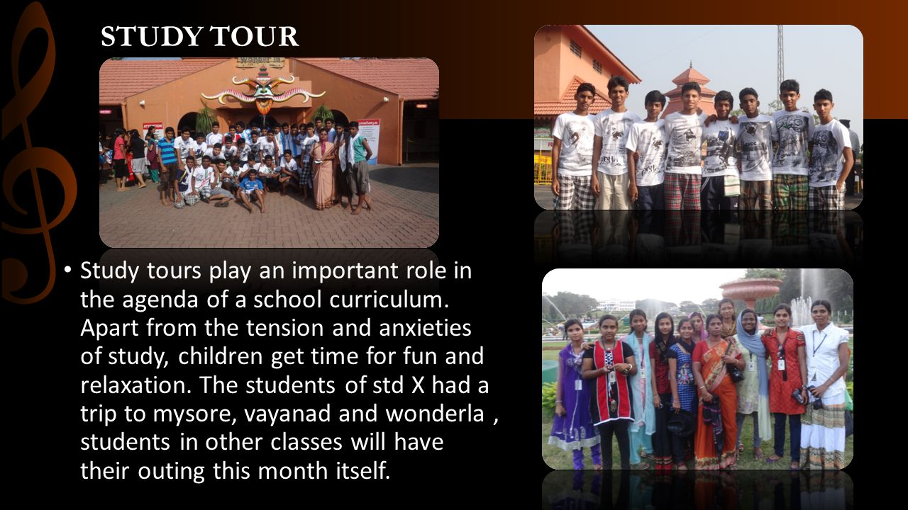 STUDY TOUR Study tours play an important role in the agenda of a school curriculum. Apart from the tension and anxieties of study, children get time f