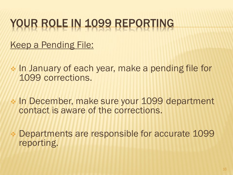 Keep a Pending File: In January of each year, make a pending file for 1099 corrections.