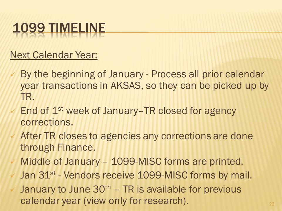 Next Calendar Year: By the beginning of January - Process all prior calendar year transactions in AKSAS, so they can be picked up by TR.