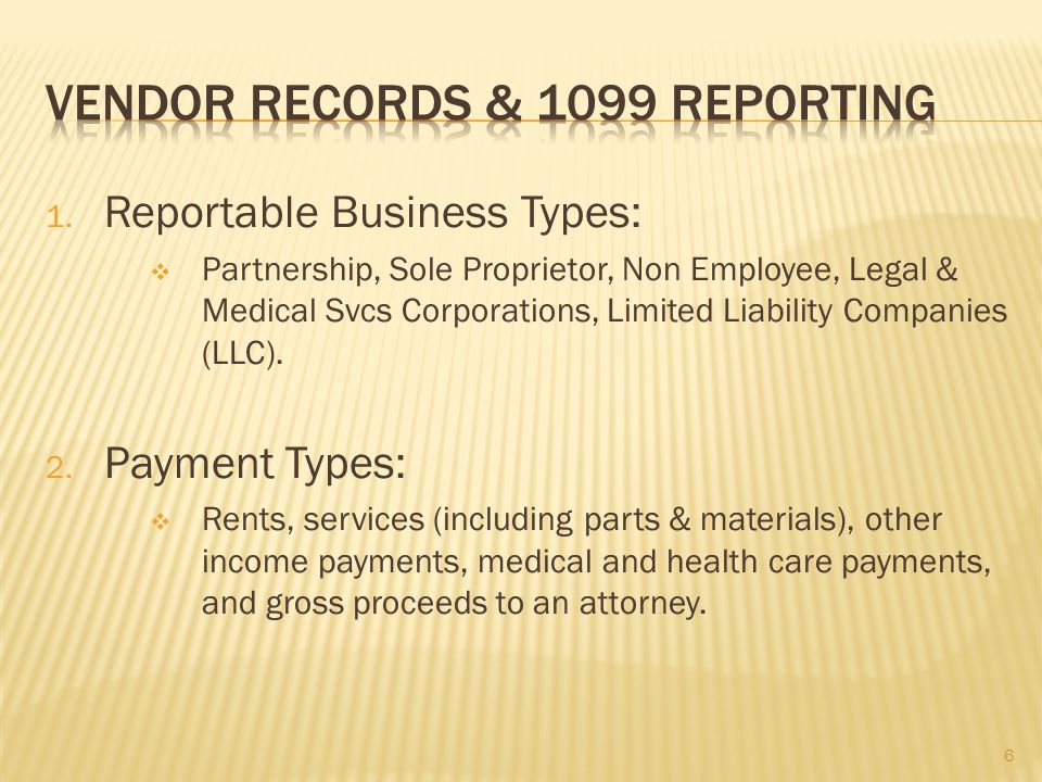 1. Reportable Business Types: Partnership, Sole Proprietor, Non Employee, Legal & Medical Svcs Corporations, Limited Liability Companies (LLC). 2. Pay