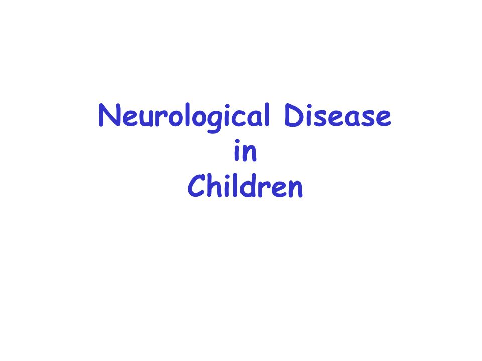 Neurological Disease in Children
