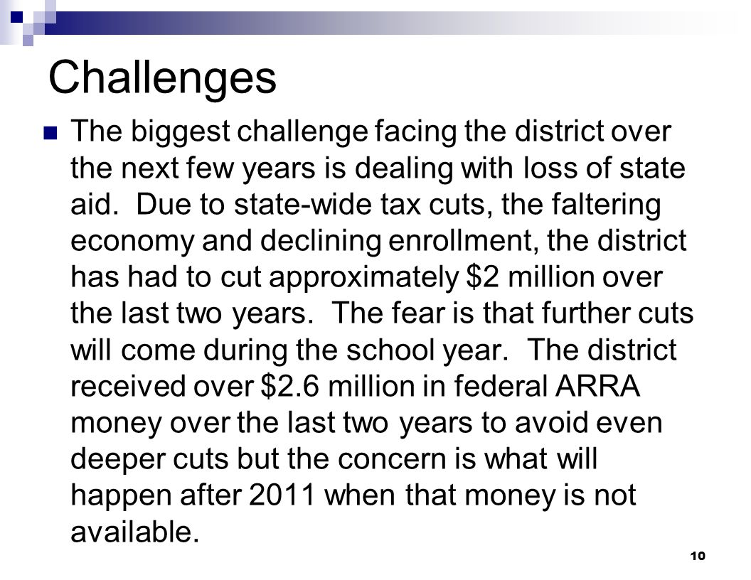 10 Challenges The biggest challenge facing the district over the next few years is dealing with loss of state aid. Due to state-wide tax cuts, the fal