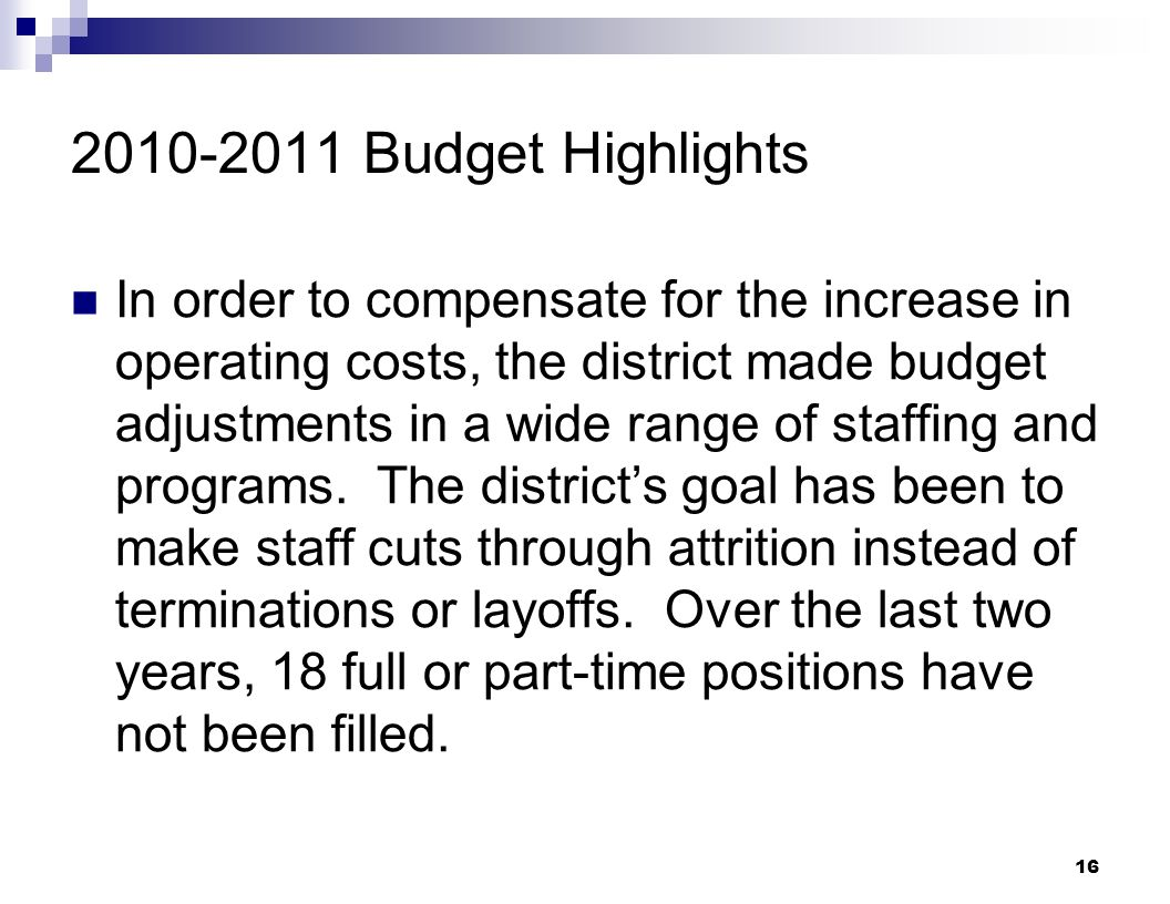 16 2010-2011 Budget Highlights In order to compensate for the increase in operating costs, the district made budget adjustments in a wide range of sta