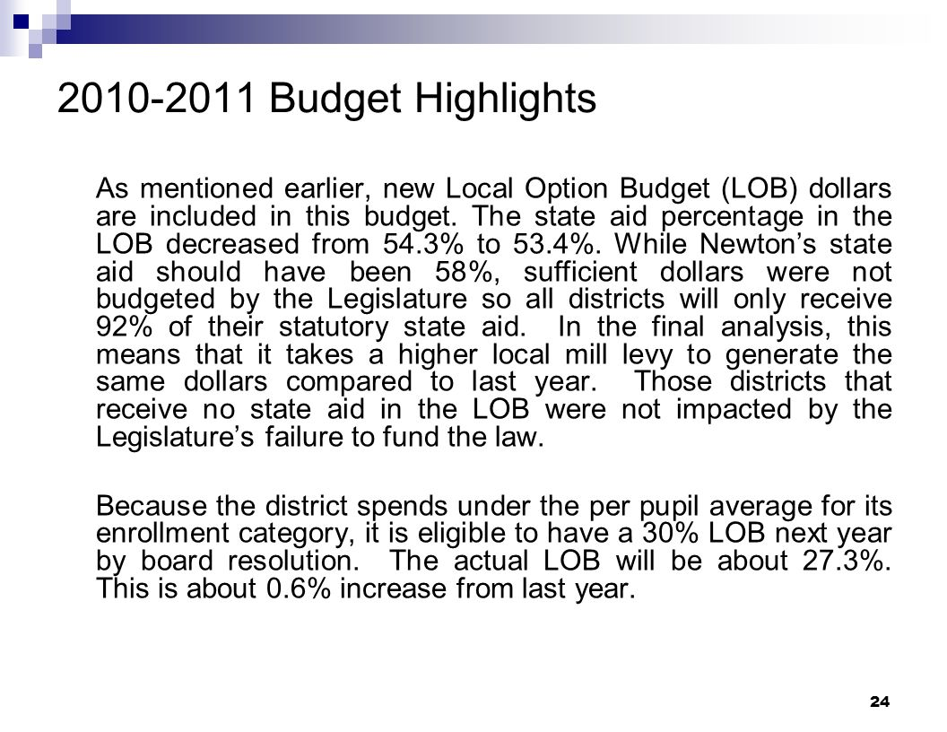 24 2010-2011 Budget Highlights As mentioned earlier, new Local Option Budget (LOB) dollars are included in this budget. The state aid percentage in th