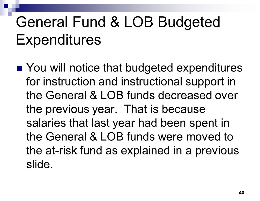 40 General Fund & LOB Budgeted Expenditures You will notice that budgeted expenditures for instruction and instructional support in the General & LOB