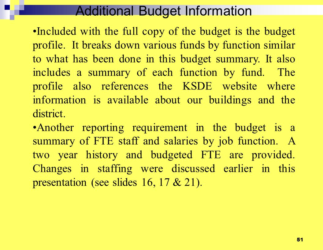 51 Additional Budget Information Included with the full copy of the budget is the budget profile. It breaks down various funds by function similar to