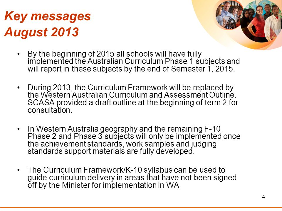 4 By the beginning of 2015 all schools will have fully implemented the Australian Curriculum Phase 1 subjects and will report in these subjects by the end of Semester 1, 2015.