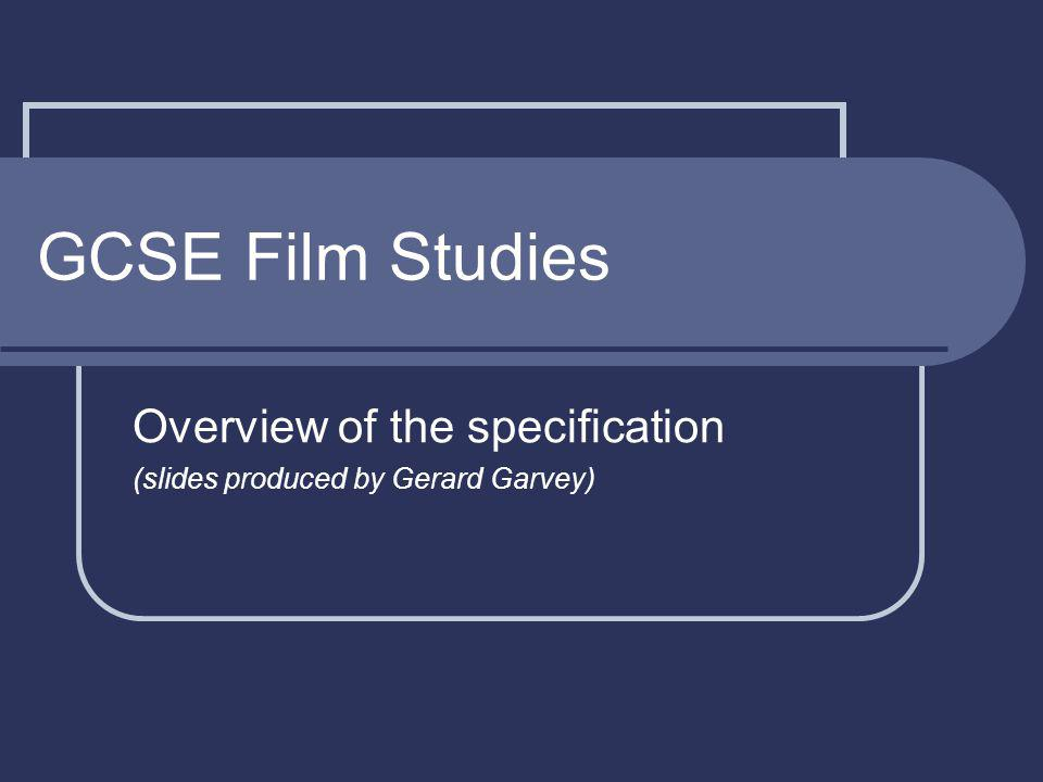 GCSE Film Studies Overview of the specification (slides produced by Gerard Garvey)