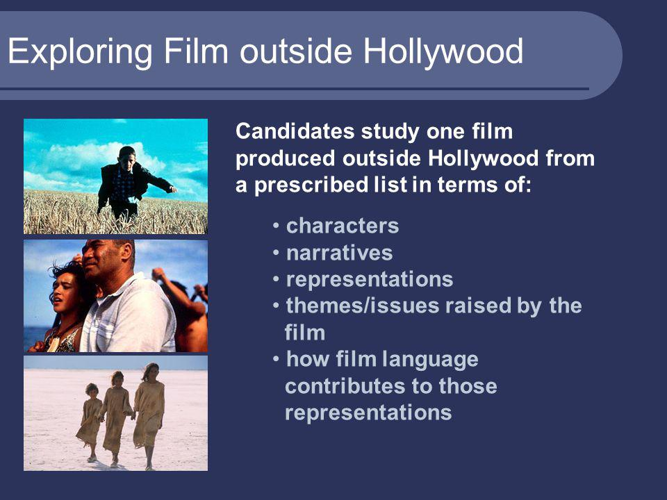 Exploring Film outside Hollywood Candidates study one film produced outside Hollywood from a prescribed list in terms of: characters narratives representations themes/issues raised by the film how film language contributes to those representations