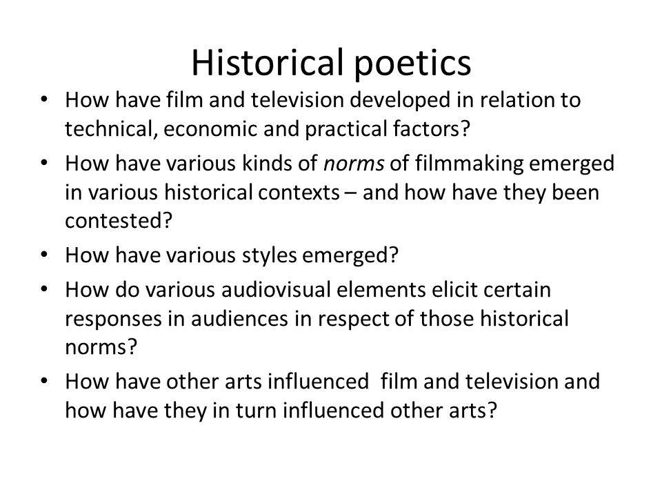 Historical poetics How have film and television developed in relation to technical, economic and practical factors.