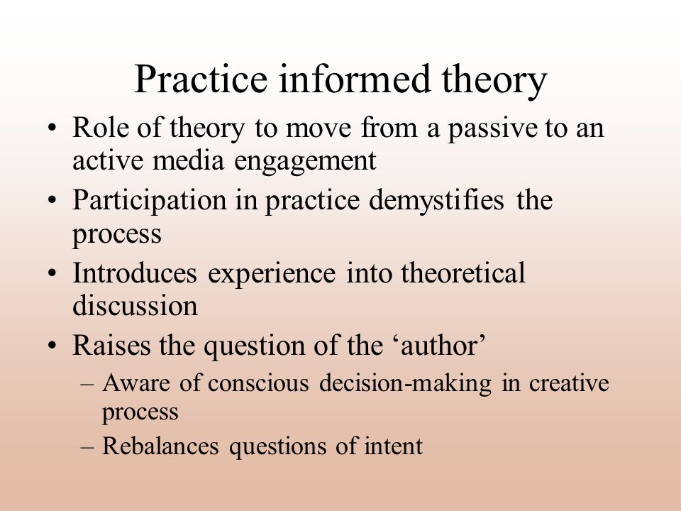 Practice informed theory Role of theory to move from a passive to an active media engagement Participation in practice demystifies the process Introdu