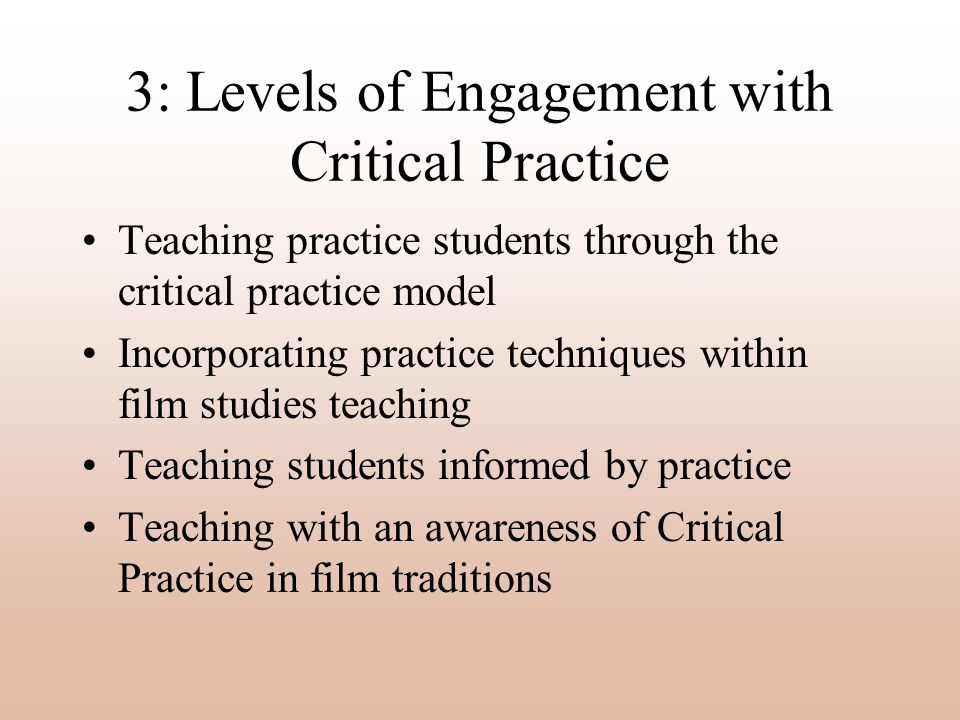 3: Levels of Engagement with Critical Practice Teaching practice students through the critical practice model Incorporating practice techniques within