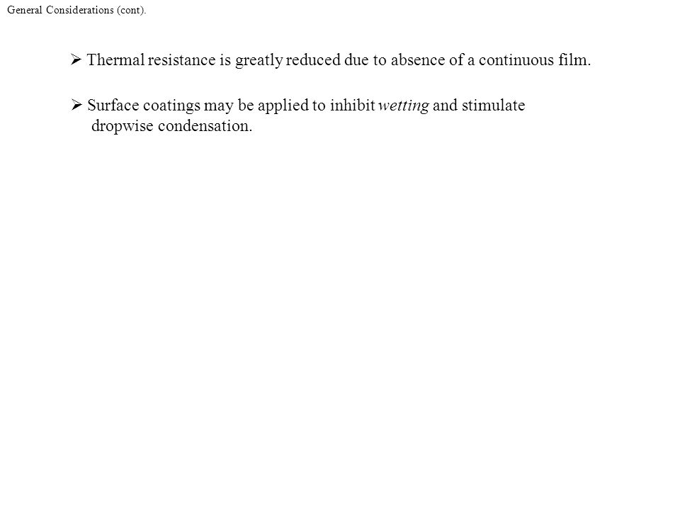 General Considerations (cont). Thermal resistance is greatly reduced due to absence of a continuous film. Surface coatings may be applied to inhibit w