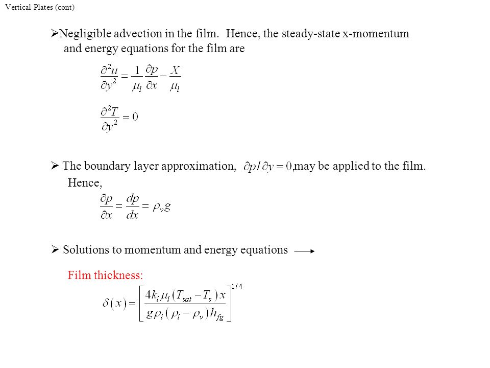Vertical Plates (cont) Negligible advection in the film.