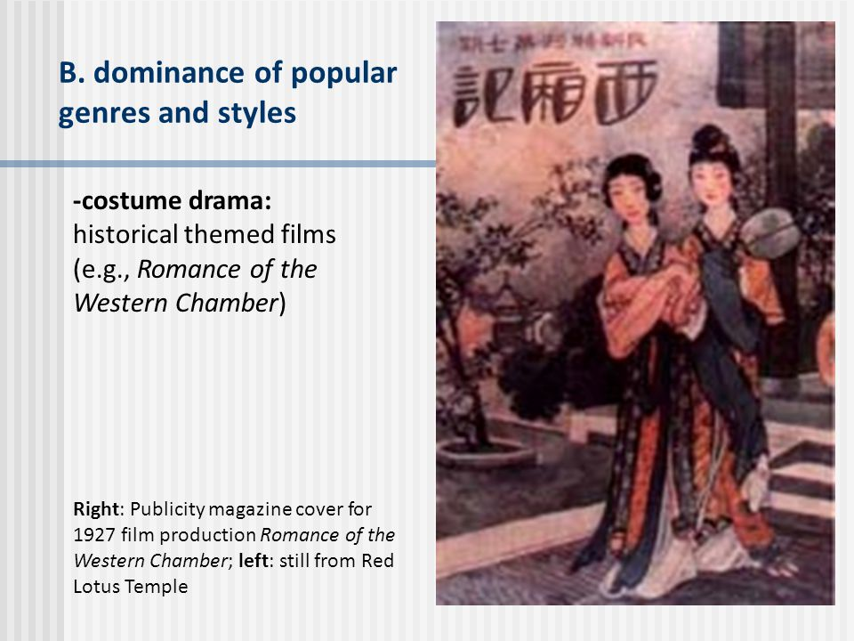 B. dominance of popular genres and styles -costume drama: historical themed films (e.g., Romance of the Western Chamber) Right: Publicity magazine cov