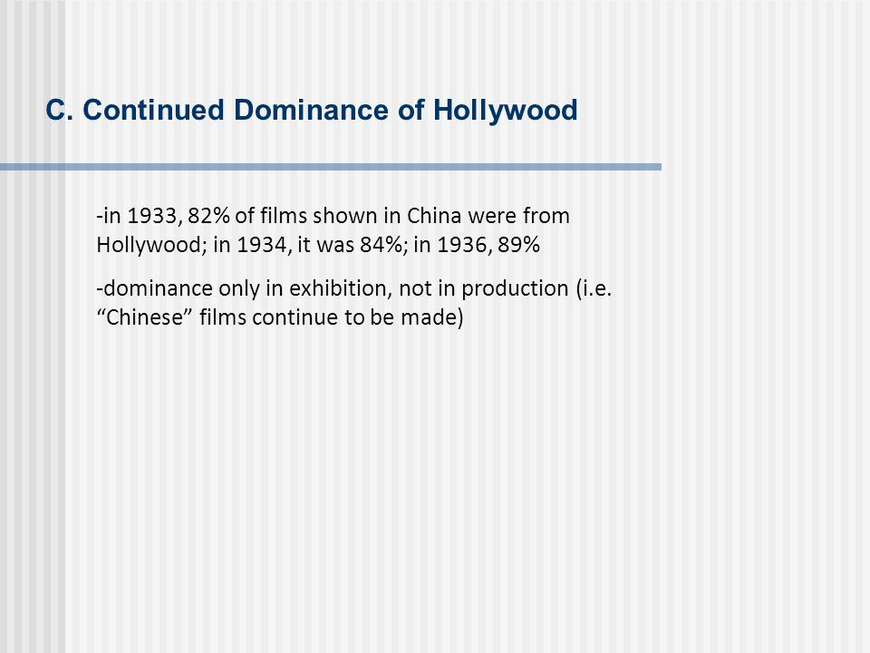 C. Continued Dominance of Hollywood -in 1933, 82% of films shown in China were from Hollywood; in 1934, it was 84%; in 1936, 89% -dominance only in ex