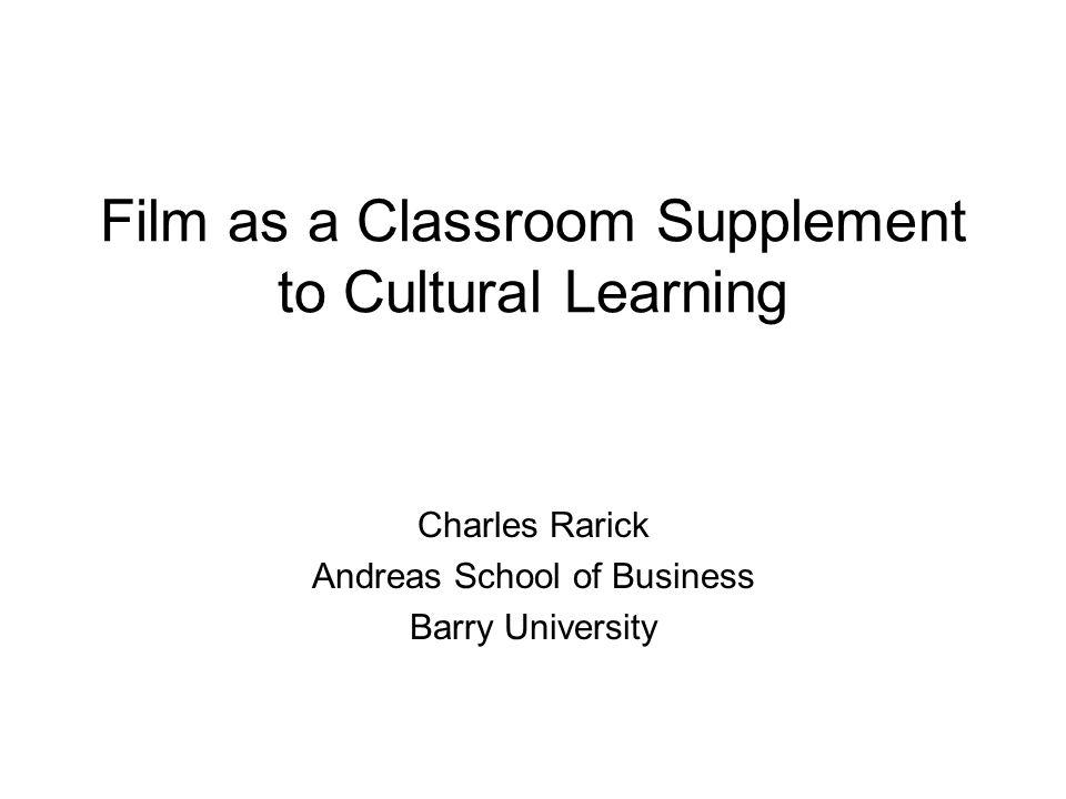 Film as a Classroom Supplement to Cultural Learning Charles Rarick Andreas School of Business Barry University