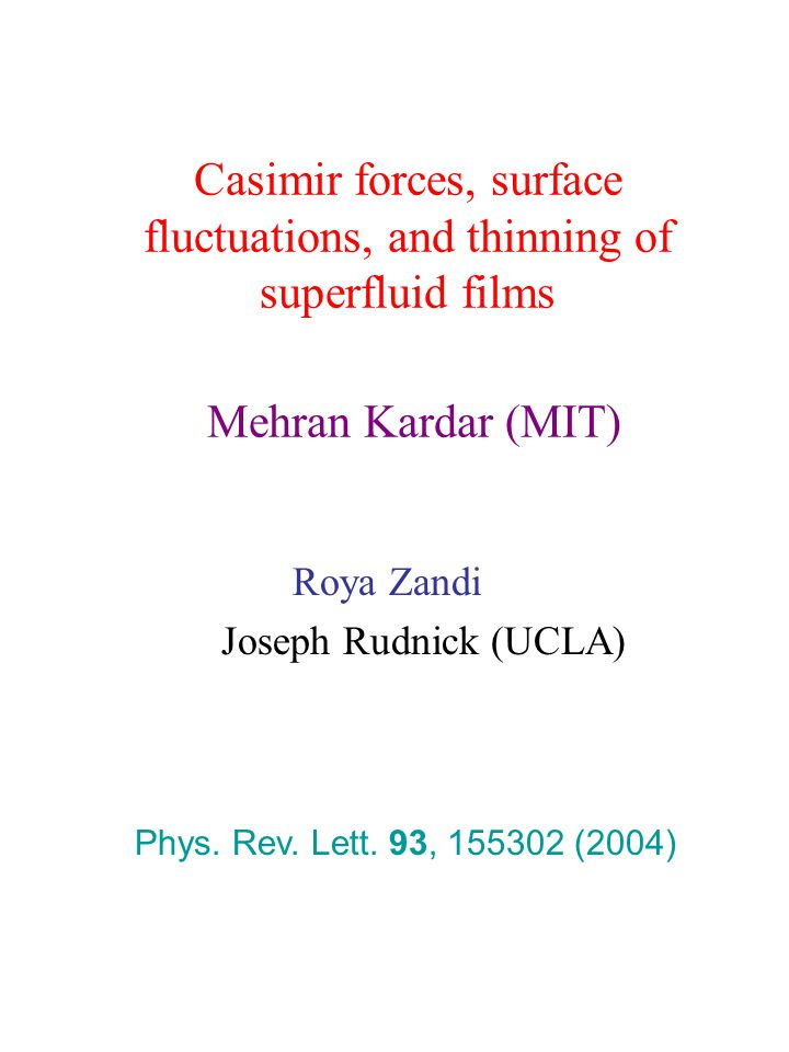 Casimir forces, surface fluctuations, and thinning of superfluid films Mehran Kardar (MIT) Roya Zandi Joseph Rudnick (UCLA) Phys.