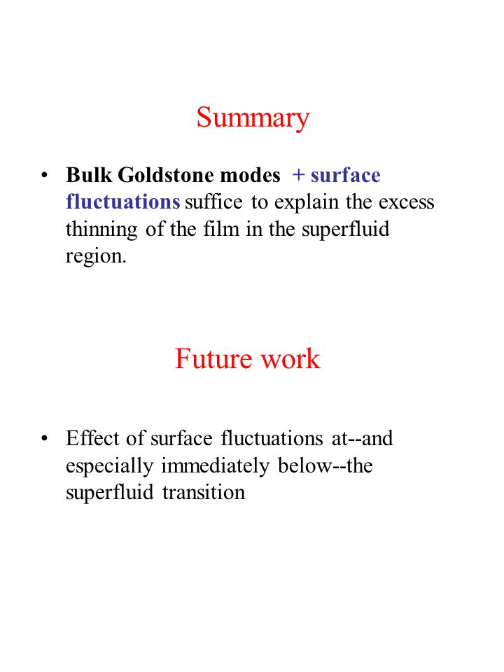 Summary Bulk Goldstone modes + surface fluctuations suffice to explain the excess thinning of the film in the superfluid region.